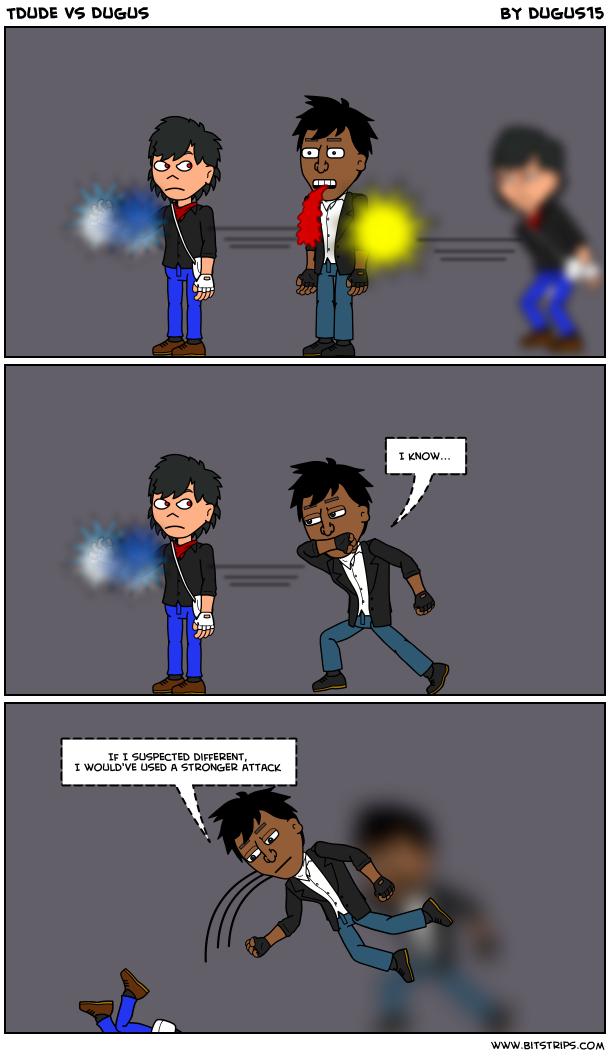 Tdude vs Dugus