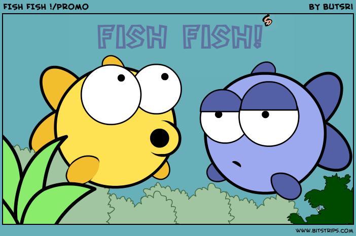 FISH FISH !/Promo