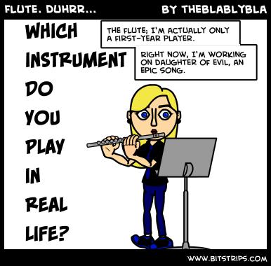 Flute. Duhrr...
