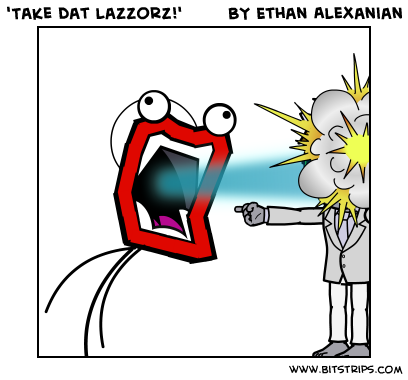 'Take dat lazzorz!'