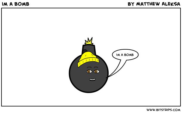 im a bomb