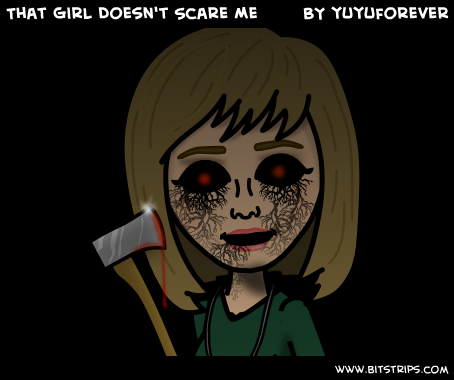 That Girl Doesn't Scare Me