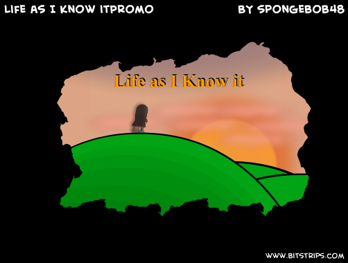Life as I Know it~Promo