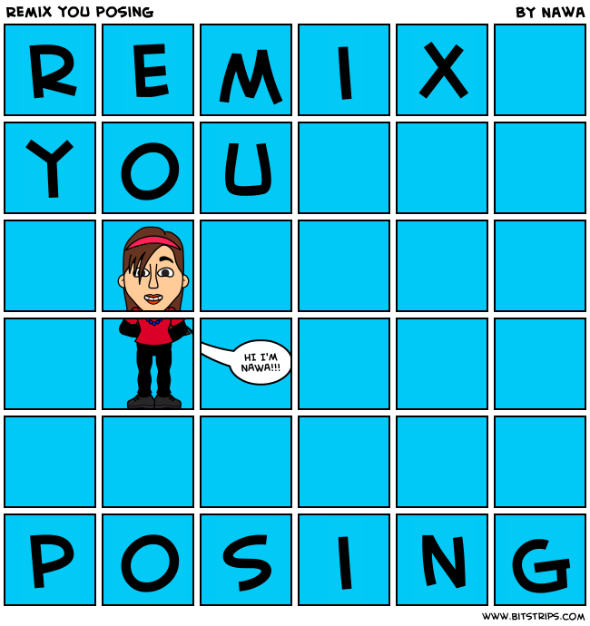 Remix you posing