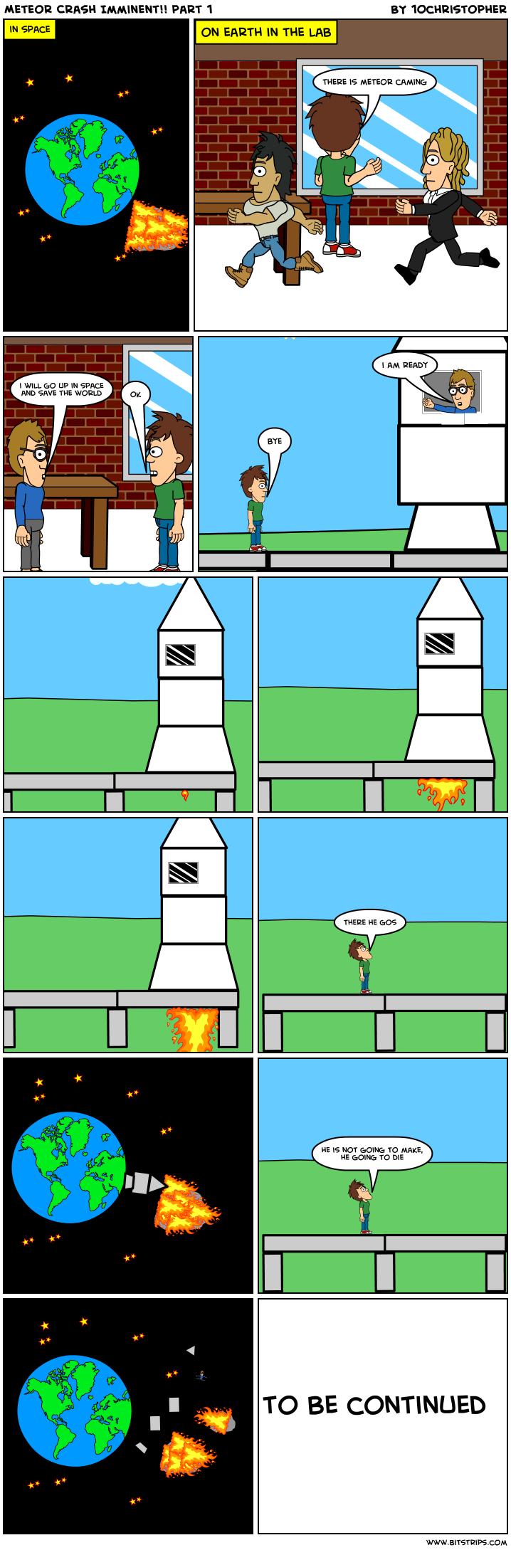 Meteor Crash Imminent!! part 1