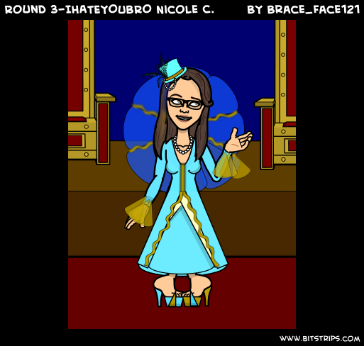 Round 3-IHATEYOUBRO Nicole C.