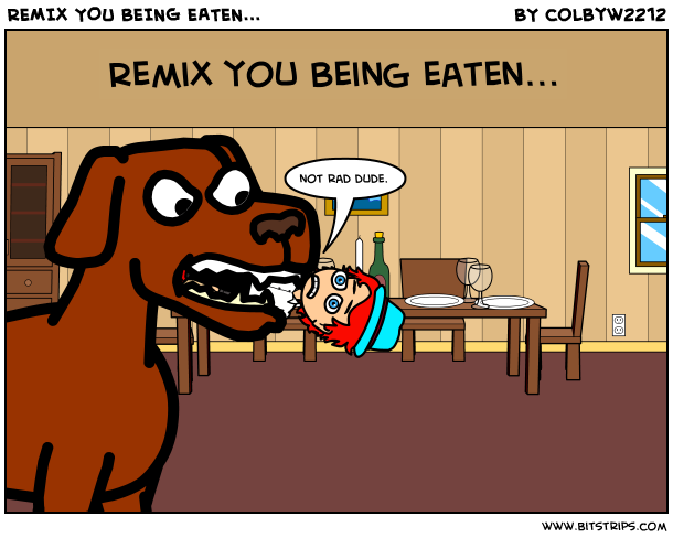 REMIX YOU BEING EATEN...