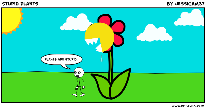 Stupid Plants