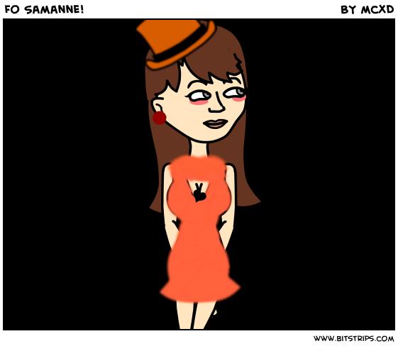 Fo Samanne!