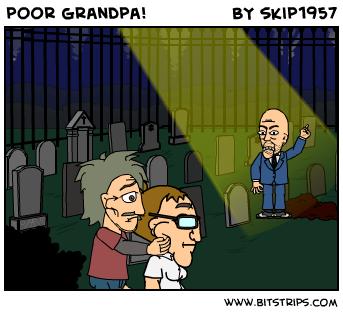 poor grandpa!