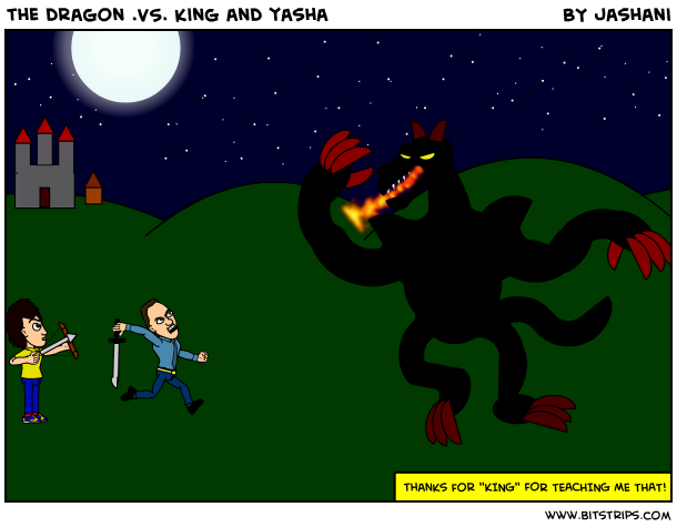 the dragon .VS. king and yasha