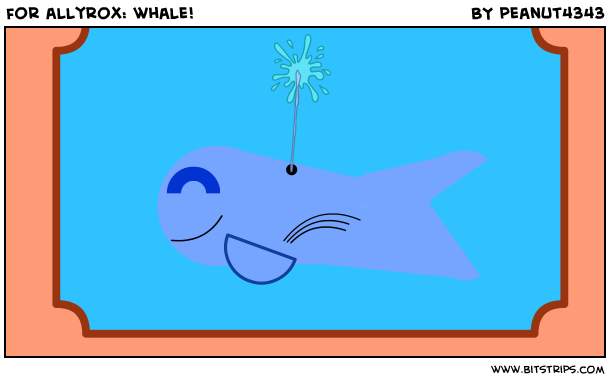 for allyrox: whale!