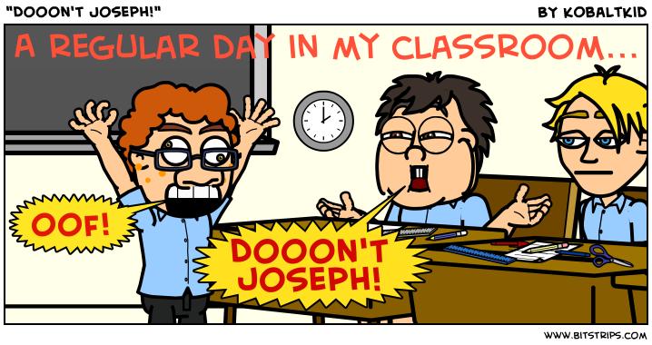 """""""Dooon't Joseph!"""""""