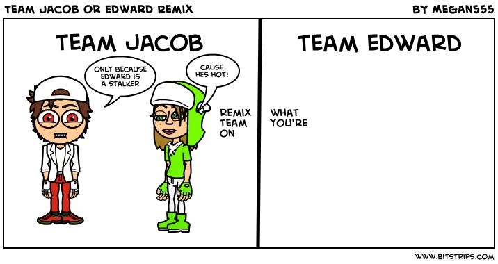 Team Jacob or Edward Remix