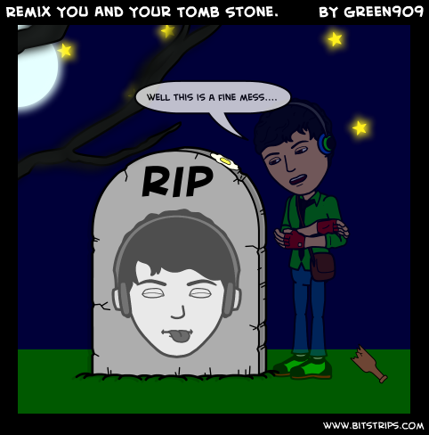 Remix You And Your Tomb Stone.