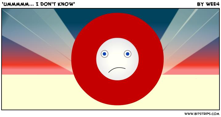 'Ummmmm... I Don't Know'