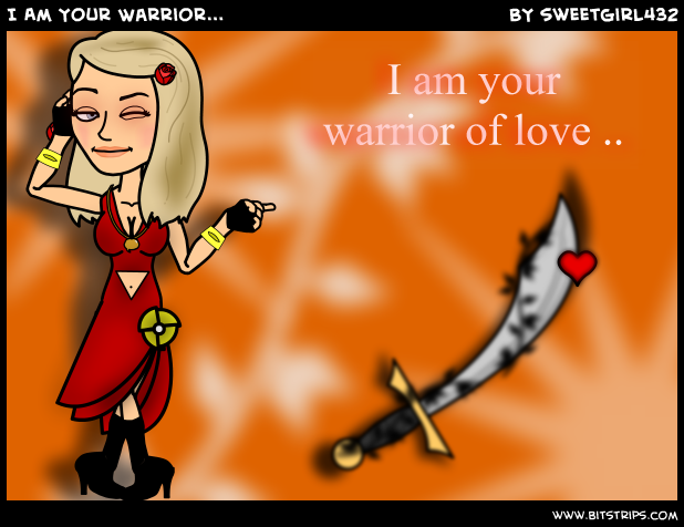 I Am Your Warrior...