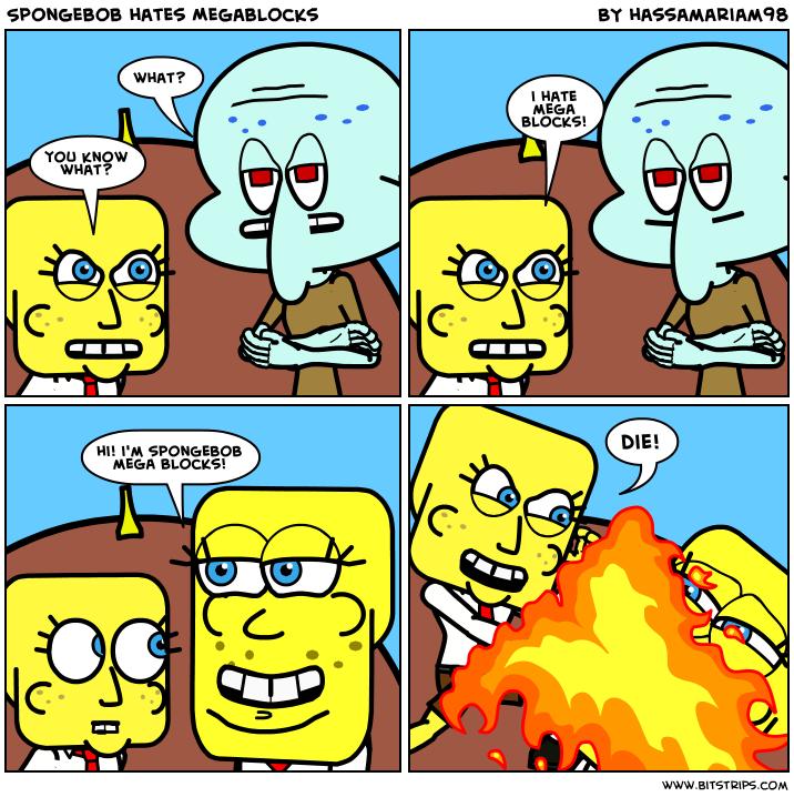 Spongebob hates megablocks