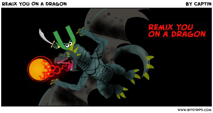 Remix You On a Dragon