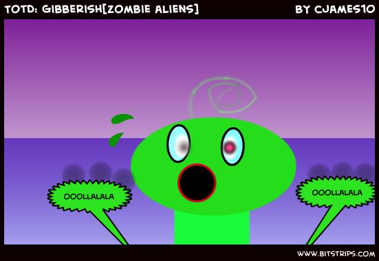 TotD: Gibberish[zombie aliens]