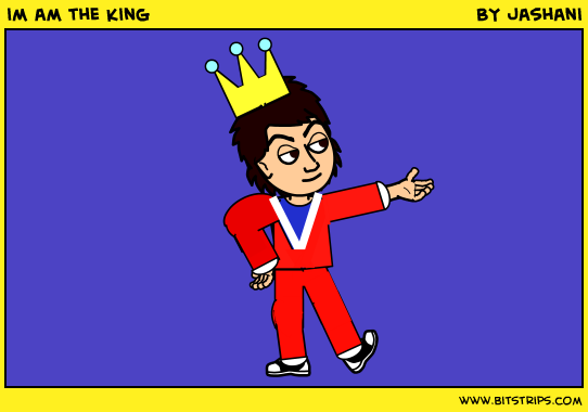 im am the king