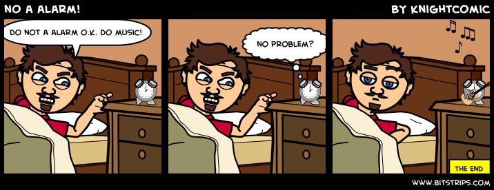 no a alarm!