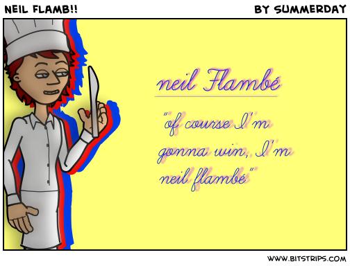 Neil Flambé!!