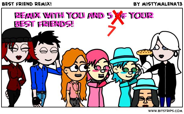 Best friend remix!