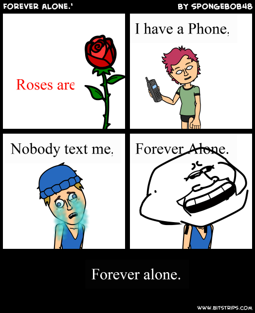 Forever alone.'