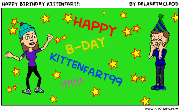 HAPPY BIRTHDAY KITTENFART!!