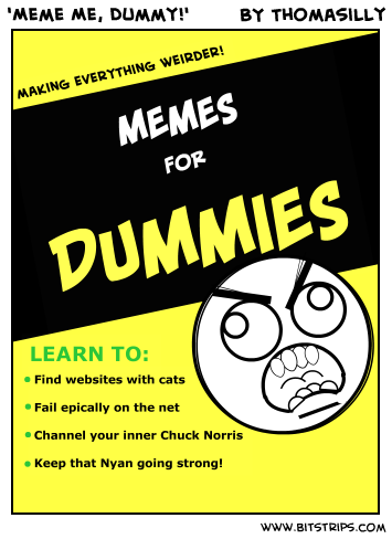 'Meme Me, Dummy!'