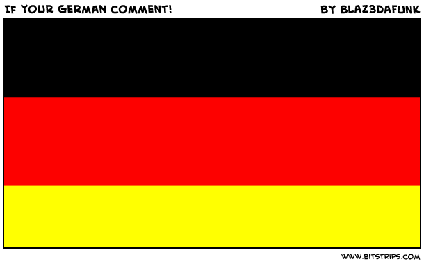 If your German comment!