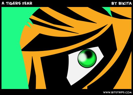 A tigers fear