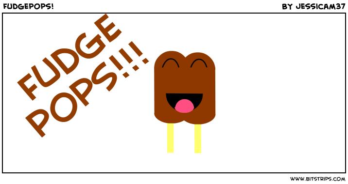 Fudgepops!