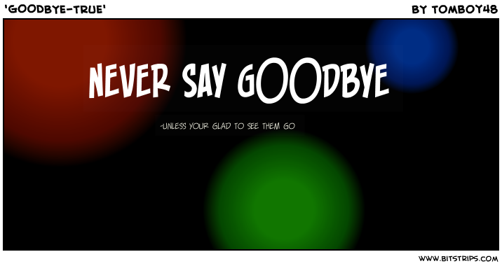 'GOODBYE-TRUE'