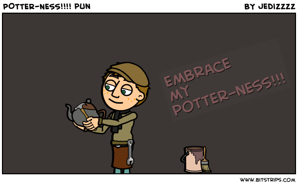 POTTER-NESS!!!! pun