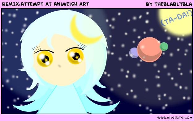 REMIX:Attempt at Animeish art