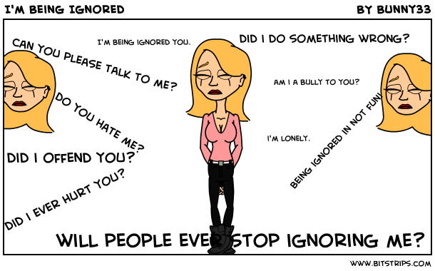 what to do when you are being ignored