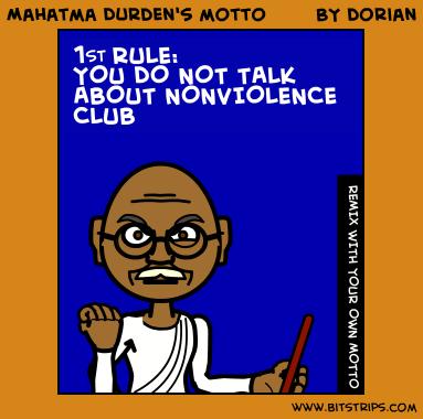 Mahatma Durden's motto