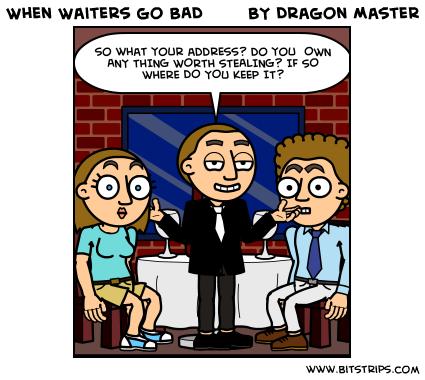 When Waiters go BAD