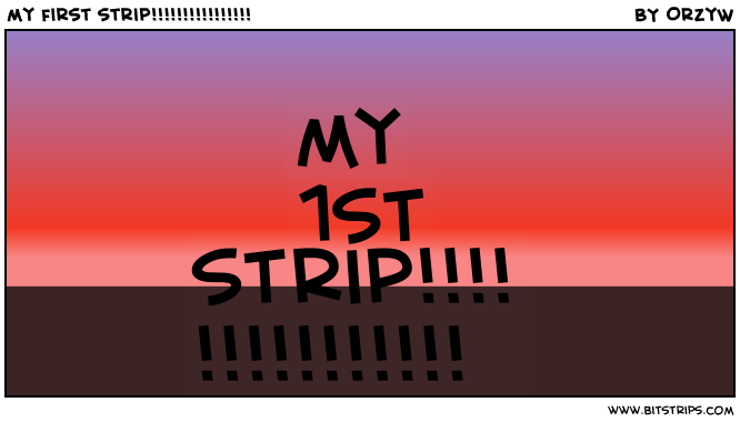 my first strip!!!!!!!!!!!!!!!!