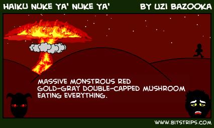 Haiku Nuke Ya' Nuke Ya'