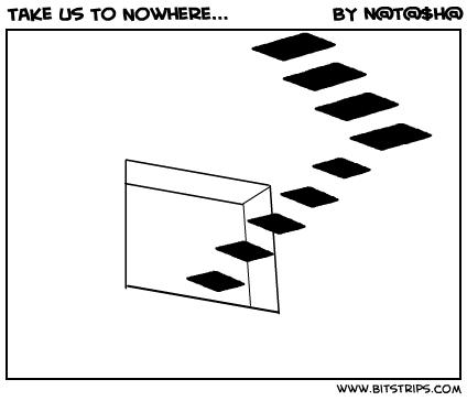 Take Us To Nowhere...