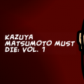 Kazuya Matsumoto Must Die: Vol. 1