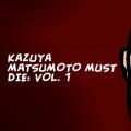 Kazuya Matsumoto Must Die: Vol. 1