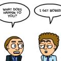 Do you get bored?