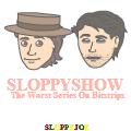 The Sloppy Show!