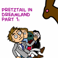 Pretztail in Dreamland