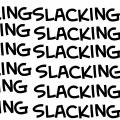 Theme of the Day: SLACKING