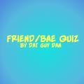 My Friends/Bae Quiz